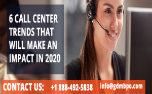 6 CALL CENTER TRENDS THAT WILL MAKE AN IMPACT IN 2020
